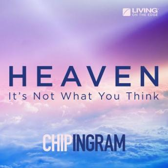 Heaven: It's Not What You Think, Chip Ingram