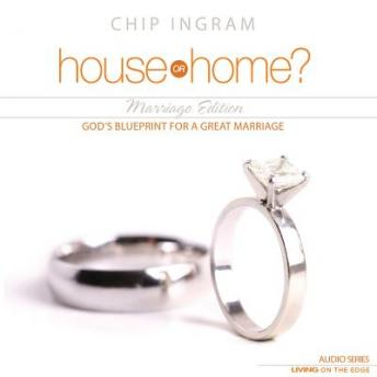 House or Home - Marriage Edition: God's Blueprint for a Great Marriage, Chip Ingram