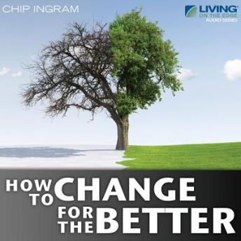 How to Change for the Better, Chip Ingram