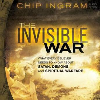 Invisible War: What Every Believer Needs to Know About Satan, Demons, and Spiritual Warfare, Chip Ingram