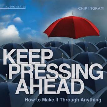 Keep Pressing Ahead: How to Make it Through Anything, Chip Ingram