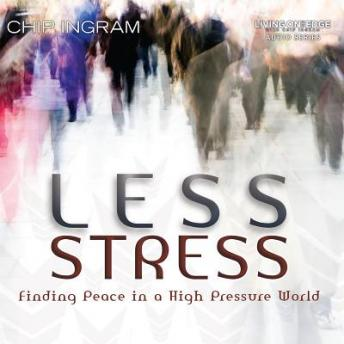 Less Stress: Finding Peace in a High Pressure World, Chip Ingram