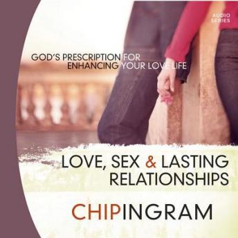 Love Sex and Lasting Relationships: God's Prescription for Enhancing Your Love Life