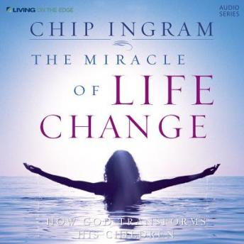 Miracle of Life Change: How God Transforms His Children, Chip Ingram