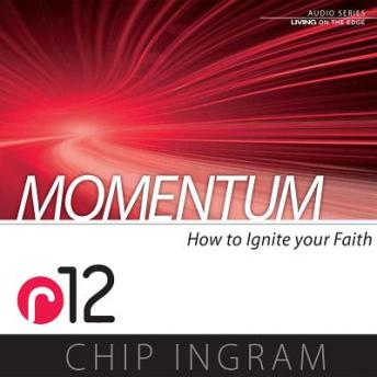 Momentum: How to Ignite Your Faith (R12), Chip Ingram