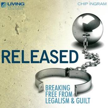 Released: Breaking Free from Legalism and Guilt, Chip Ingram