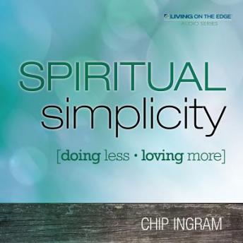 Spiritual Simplicity: Doing Less, Loving More, Chip Ingram