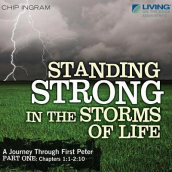 Standing Strong in the Storms of Life: A Journey through First Peter, Part 1, Chip Ingram