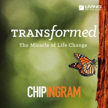Transformed: The Miracle of Life Change, Chip Ingram