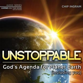 Unstoppable: God's Agenda for Planet Earth (including you)