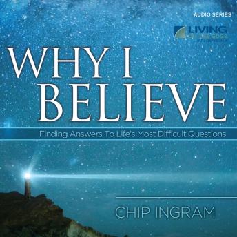 Why I Believe: Finding Answers to Life's Most Difficult Questions, Chip Ingram