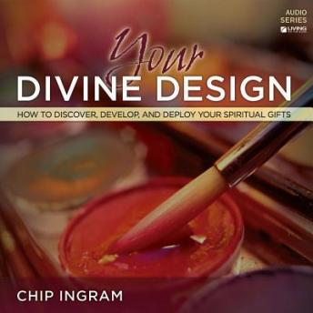 Your Divine Design Teaching Series: How to Discover, Develop, and Deploy Your Spiritual Gifts, Chip Ingram