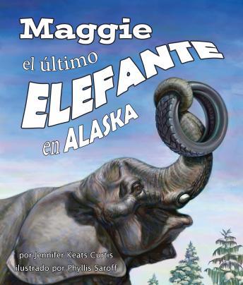 Maggie, el último elefante en Alaska