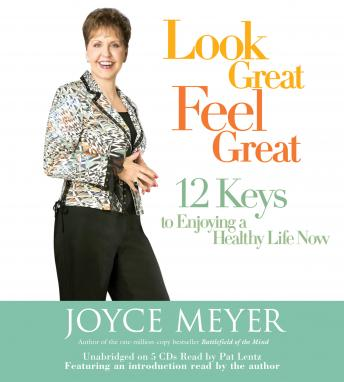 Look Great, Feel Great: 12 Keys to Enjoying a Healthy Life Now, Rowan Jacobsen, Joyce Meyer