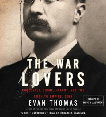 War Lovers: Roosevelt, Lodge, Hearst, and the Rush to Empire, 1898, Evan Thomas