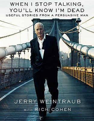 Download When I Stop Talking, You'll Know I'm Dead: Useful Stories from a Persuasive Man by Jerry Weintraub