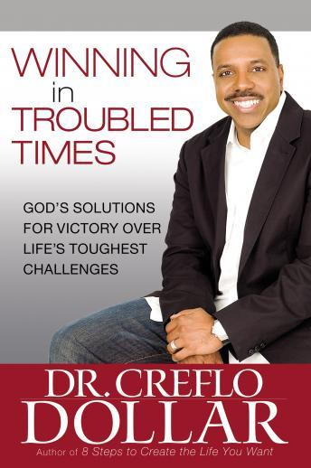 Winning in Troubled Times: God's Solutions for Victory Over Life's Toughest Challenges, Dr. Creeflo A. Dollar
