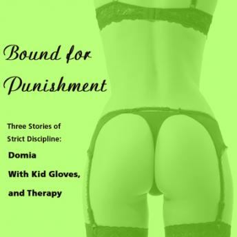 Bound for Punishment: Three Stories of Strict Discipline: Includes: Domia, With Kid Gloves, and Therapy from Pleasure Bound, Susan Swann