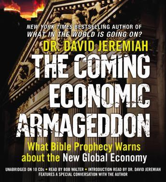 Coming Economic Armageddon: What Bible Prophecy Warns about the New Global Economy, David Jeremiah