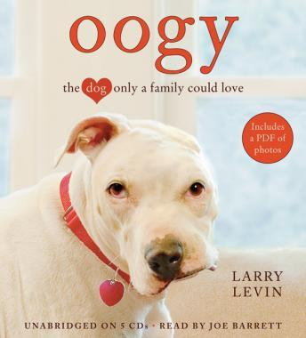 Oogy: The Dog Only a Family Could Love, Larry Levin