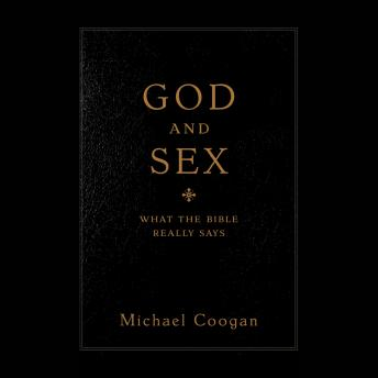 God and Sex: What the Bible Really Says, Michael Coogan