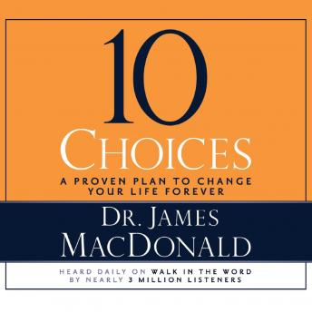 10 Choices: A Proven Plan to Change Your Life Forever, Audio book by James Macdonald