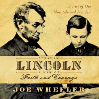 Download Abraham Lincoln, a Man of Faith and Courage: Stories of our Most Admired President by Joe Wheeler