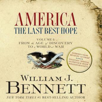 America: The Last Best Hope (Volume I) - From the Age of Discovery to a World at War, William J. Bennett
