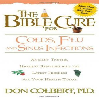 The Bible Cure for Colds, Flu, and Sinus Infections: Ancient Truths, Natural Remedies and the Latest Findings for Your Health Today