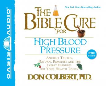 The Bible Cure for High Blood Pressure: Ancient Truths, Natural Remedies and the Latest Findings for Your Health Today