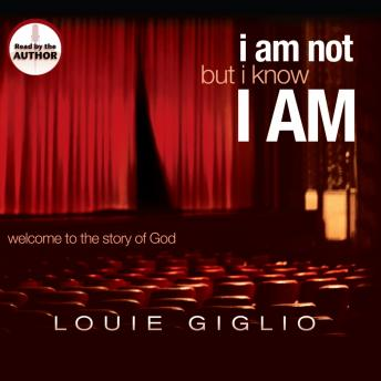 I Am Not, But I Know I Am: Welcome to the Story of God, Louie Giglio