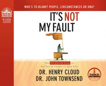 It's Not My Fault: The No-Excuse Plan to Put You in Charge of Your Life, Henry Cloud, Dr. John Townsend