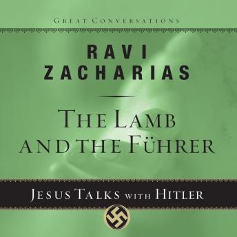 Lamb and the Fuhrer: Jesus Talks With Hitler, Audio book by Ravi K Zacharias