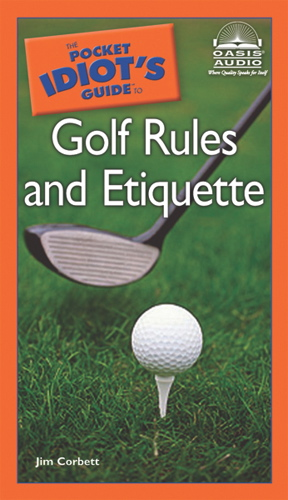 Pocket Idiot's Guide to Golf Rules and Etiquette, Jim Corbett