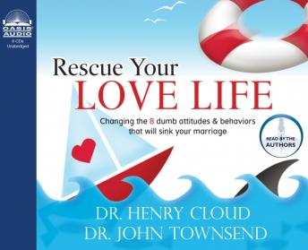 Rescue Your Love Life: Changing Those Dumb Attitudes & Behaviors That Will Sink Your Marriage [UNABRIDGED], Henry Cloud, John Townsend