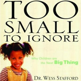 Too Small to Ignore: Why Children Are the Next Big Thing, Wess Stafford