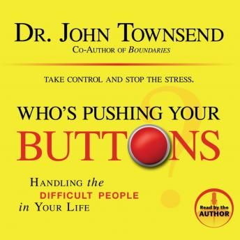 Who's Pushing Your Buttons?: Handling the Difficult People in Your Life, John Townsend