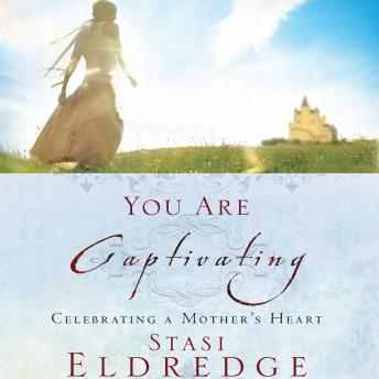 You Are Captivating: Celebrating a Mother's Heart, Stasi Eldredge, John Eldredge