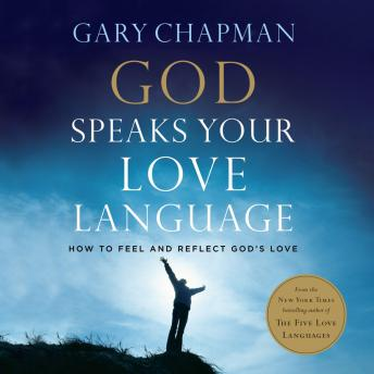 God Speaks Your Love Language: How to Feel and Reflect God's Love, Gary Chapman