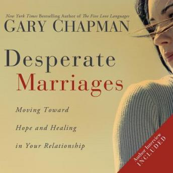 Desperate Marriages: Moving Toward Hope and Healing in Your Relationship, Gary Chapman