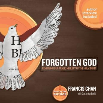 Forgotten God: Reversing Our Tragic Neglect of the Holy Spirit, Francis Chan