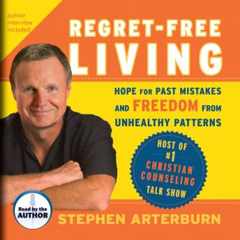 Regret-Free Living: Hope for Past Mistakes and Freedom from Unhealthy Patterns, Audio book by Stephen Arterburn, John Shore