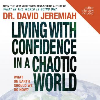 Living with Confidence in a Chaotic World: What On Earth Should We Do Now?, David Jeremiah