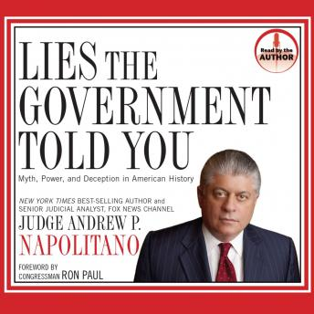 Lies the Government Told You: Myth, Power and Deception in American History, Andrew P. Napolitano