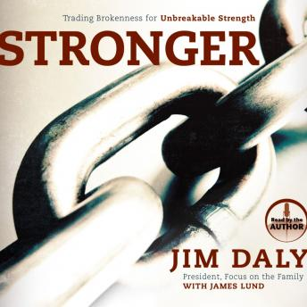 Stronger: Trading Brokenness for Unbreakable Strength, James Lund, Jim Daly