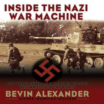 Download Inside the Nazi War Machine: How Three Generals Unleashed Hitler's Blitzkrieg Upon the World by Bevin Alexander