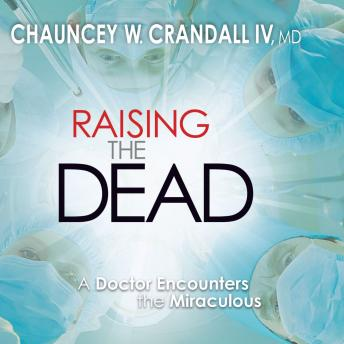 Raising the Dead: A Doctor Encounters the Miraculous, Chauncey Crandall