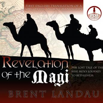 Revelation of the Magi: The Lost Tale of the Wise Men's Journey to Bethlehem, Brent Landau