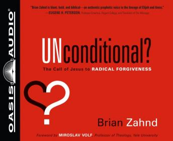 Unconditional? The Call of Jesus to Radical Forgiveness, Brian Zahnd