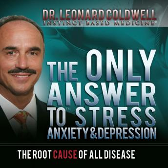 Only Answer to Stress, Anxiety and Depression, Leonard Coldwell